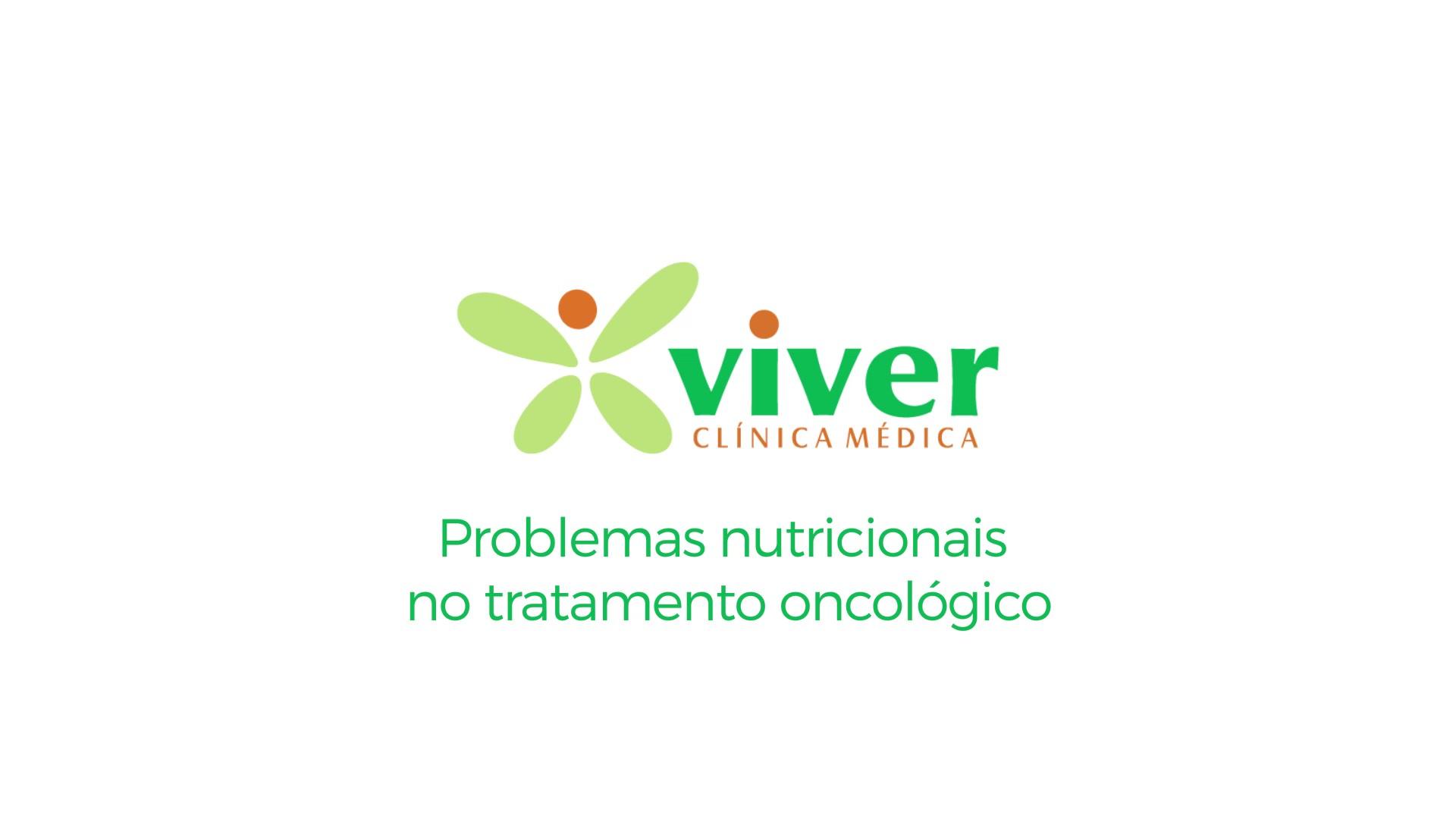 Vídeo Viver-Problemas nutricionais no tratamento oncológico